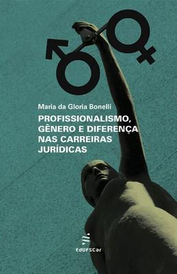 Profissionalismo, gênero e diferença nas carreiras jurídicas