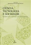Ciência, tecnologia e sociedade - desafios da construção do conhecimento