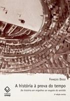 A história à prova do tempo de François Dosse ganha segunda edição revista