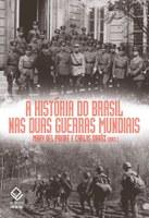 Mary Del Priore e Carlos Daróz resgatam o papel do Brasil nas duas guerras mundiais